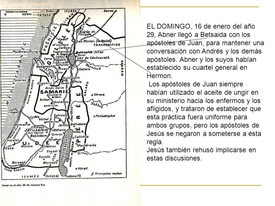 EL DOMINGO, 16 de enero del año 29, Abner llegó a Betsaida con los apóstoles de Juan, para mantener una conversación con Andrés y los demás apóstoles.
