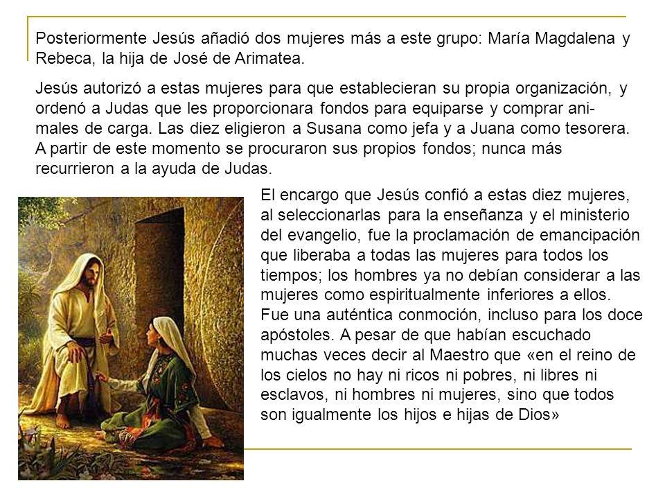 Posteriormente Jesús añadió dos mujeres más a este grupo: María Magdalena y Rebeca, la hija de José de Arimatea. Jesús autorizó a estas mujeres para q