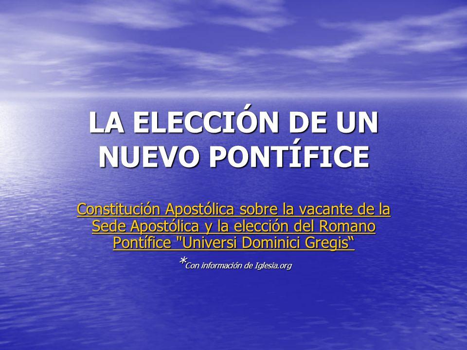 LA ELECCIÓN DE UN NUEVO PONTÍFICE Constitución Apostólica sobre la vacante de la Sede Apostólica y la elección del Romano Pontífice