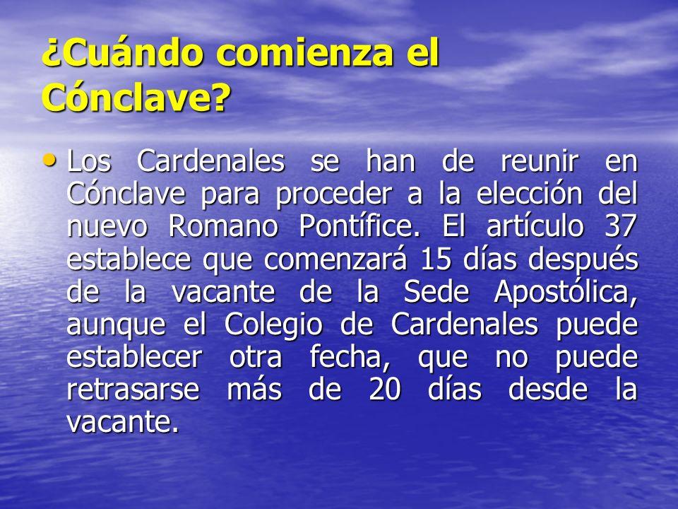 ¿Cuándo comienza el Cónclave? Los Cardenales se han de reunir en Cónclave para proceder a la elección del nuevo Romano Pontífice. El artículo 37 estab