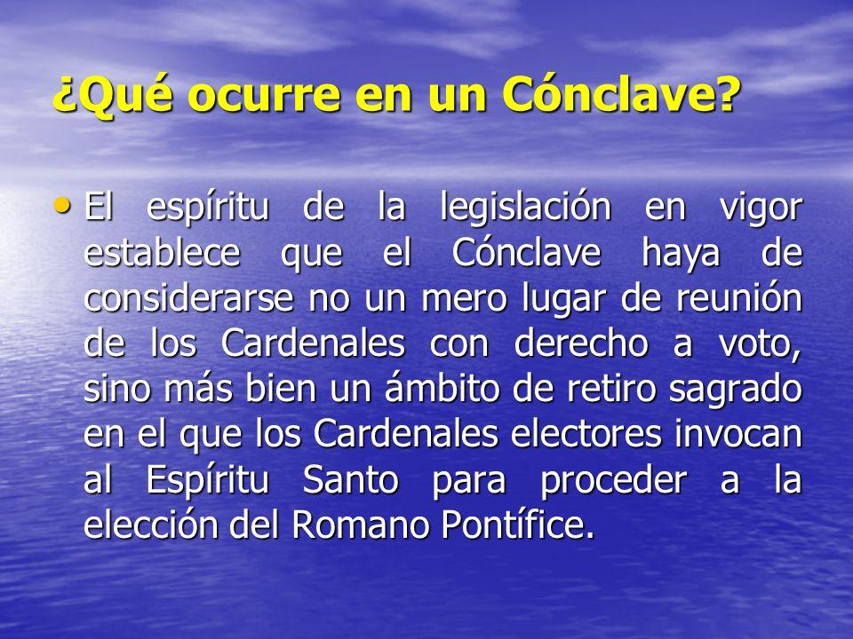 ¿Qué ocurre en un Cónclave? El espíritu de la legislación en vigor establece que el Cónclave haya de considerarse no un mero lugar de reunión de los C
