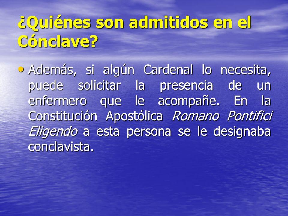 ¿Quiénes son admitidos en el Cónclave? Además, si algún Cardenal lo necesita, puede solicitar la presencia de un enfermero que le acompañe. En la Cons