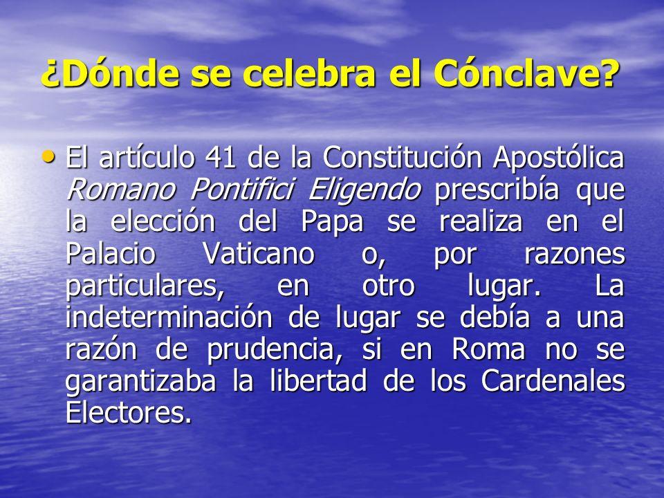 ¿Dónde se celebra el Cónclave? El artículo 41 de la Constitución Apostólica Romano Pontifici Eligendo prescribía que la elección del Papa se realiza e