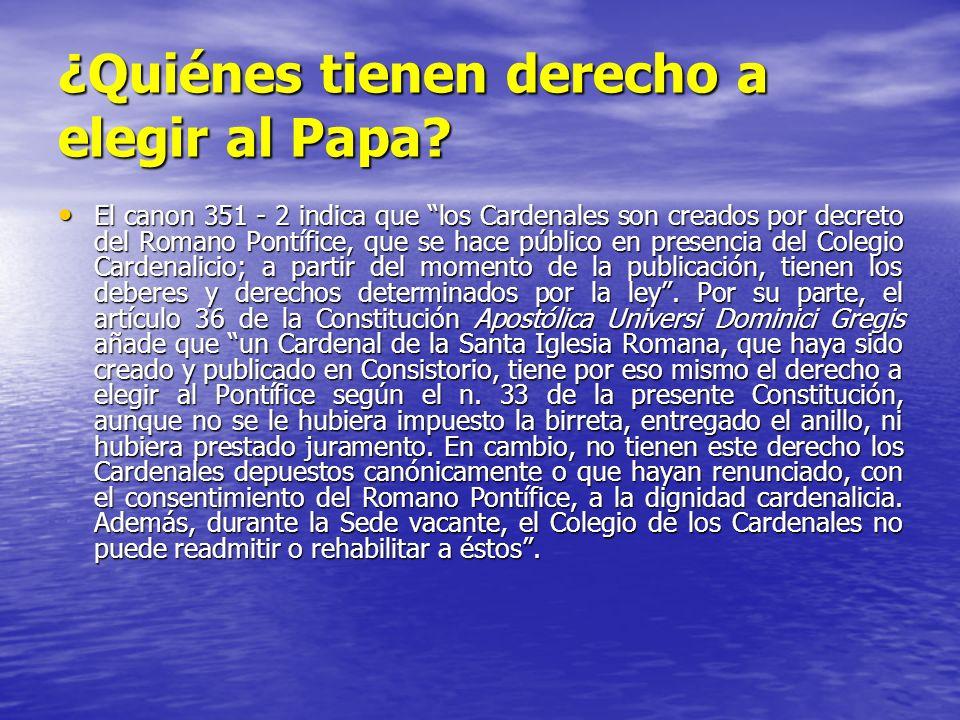 ¿Quiénes tienen derecho a elegir al Papa? El canon 351 - 2 indica que los Cardenales son creados por decreto del Romano Pontífice, que se hace público