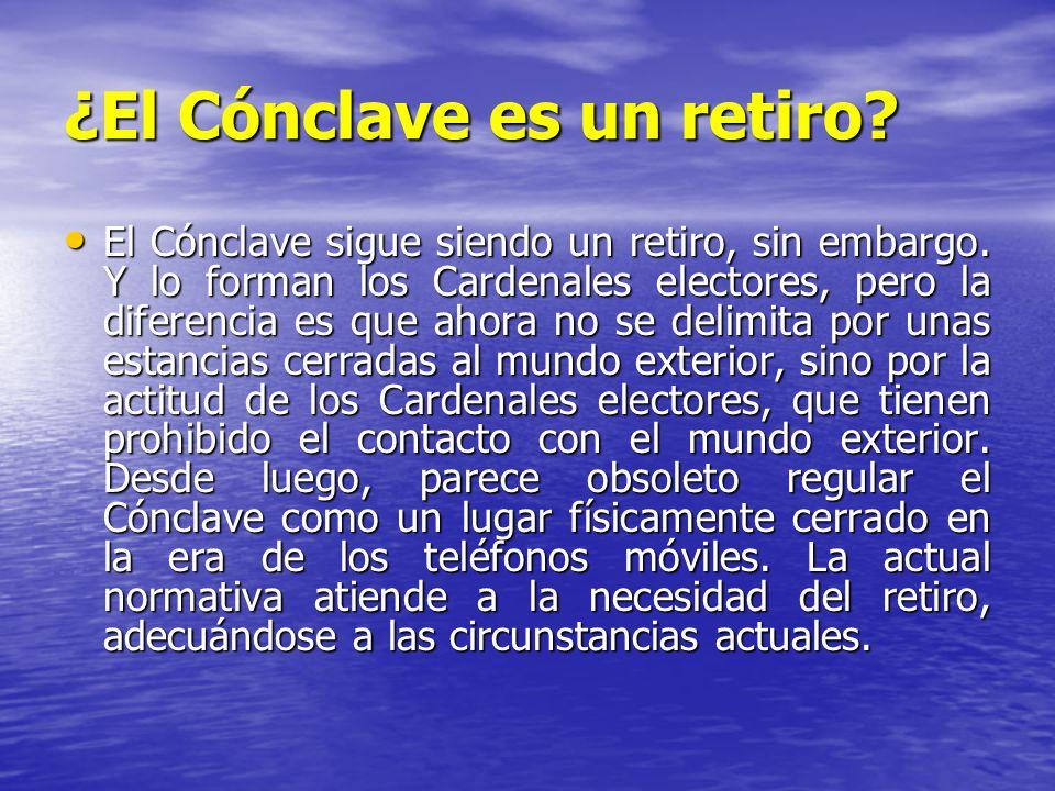 ¿El Cónclave es un retiro? El Cónclave sigue siendo un retiro, sin embargo. Y lo forman los Cardenales electores, pero la diferencia es que ahora no s
