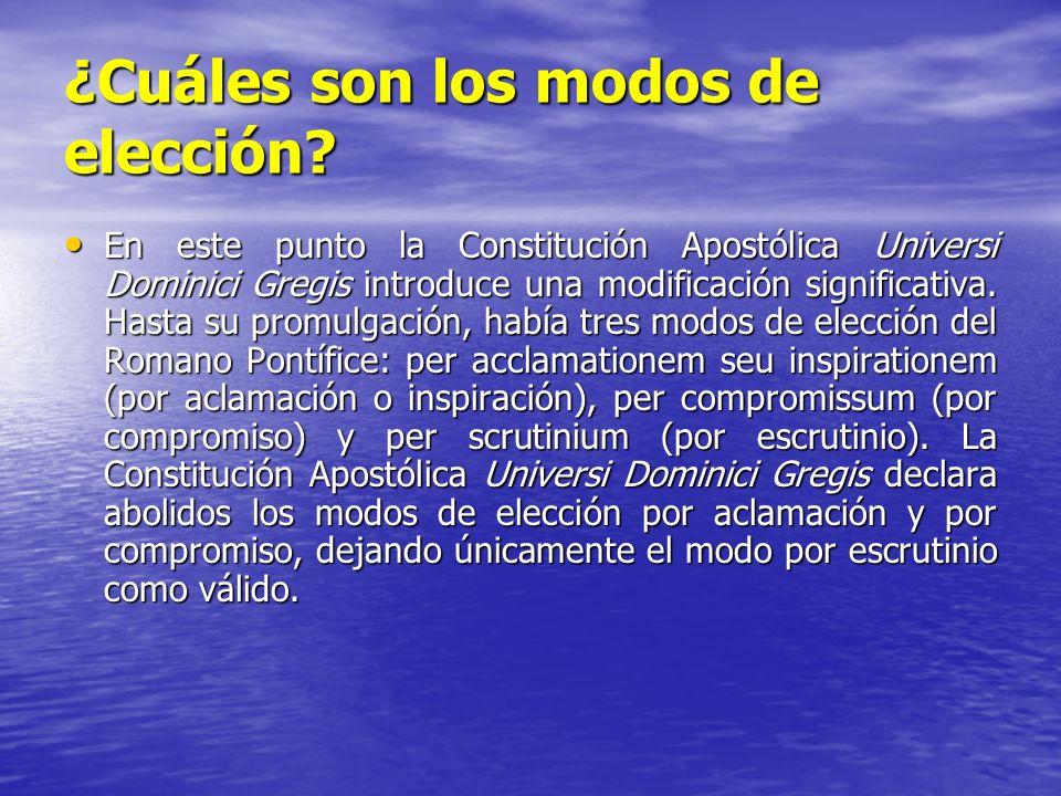 ¿Cuáles son los modos de elección? En este punto la Constitución Apostólica Universi Dominici Gregis introduce una modificación significativa. Hasta s