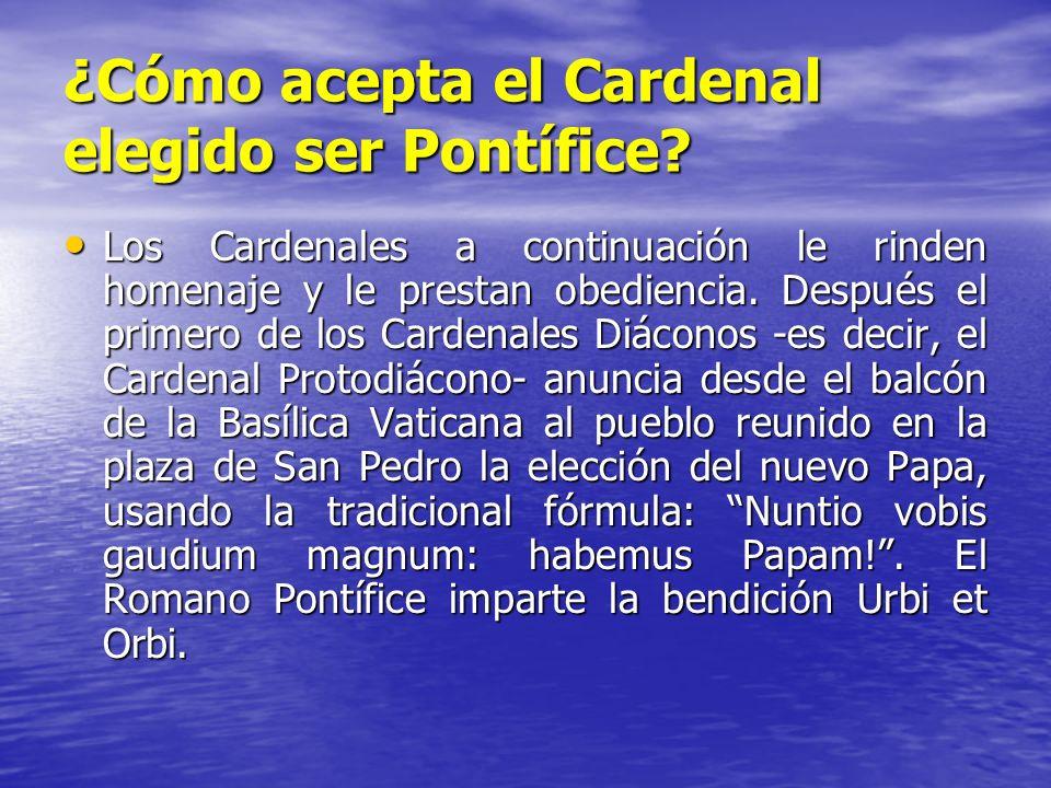 ¿Cómo acepta el Cardenal elegido ser Pontífice? Los Cardenales a continuación le rinden homenaje y le prestan obediencia. Después el primero de los Ca