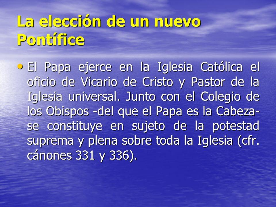 La elección de un nuevo Pontífice El Papa ejerce en la Iglesia Católica el oficio de Vicario de Cristo y Pastor de la Iglesia universal. Junto con el