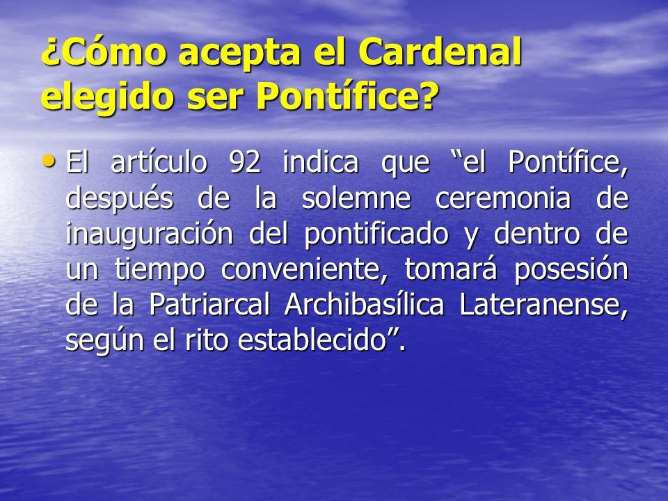 ¿Cómo acepta el Cardenal elegido ser Pontífice? El artículo 92 indica que el Pontífice, después de la solemne ceremonia de inauguración del pontificad