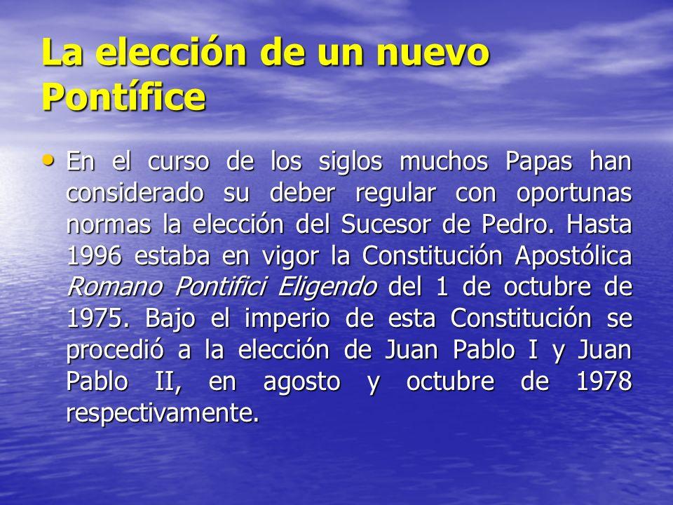 La elección de un nuevo Pontífice En el curso de los siglos muchos Papas han considerado su deber regular con oportunas normas la elección del Sucesor