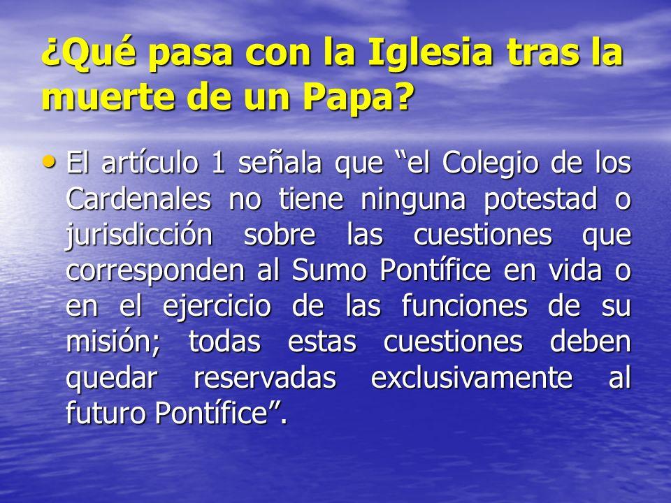 ¿Qué pasa con la Iglesia tras la muerte de un Papa? El artículo 1 señala que el Colegio de los Cardenales no tiene ninguna potestad o jurisdicción sob