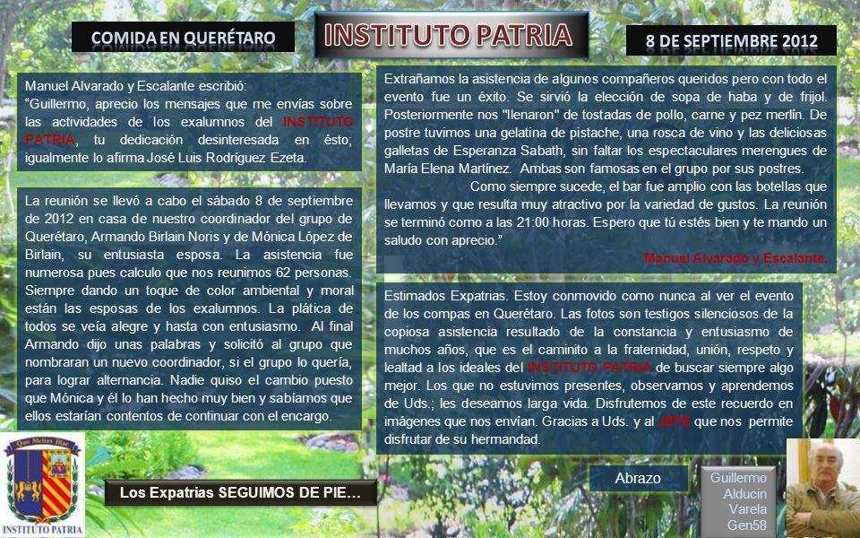 FOTOHISTORIA 8 de septiembre de 2012 COMIDA MENSUAL Todas las Generaciones en Querétaro Dedicado a todos los Exalumnos del INSTITUTO PATRIA Guillermo