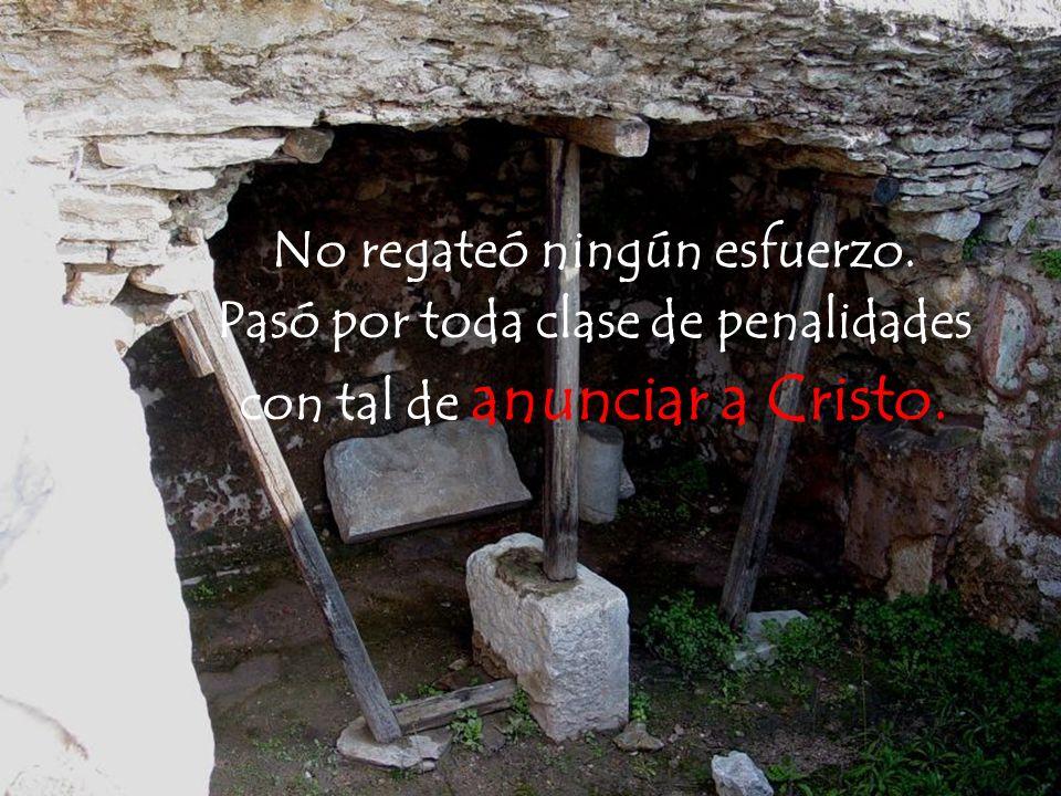 No regateó ningún esfuerzo. Pasó por toda clase de penalidades con tal de anunciar a Cristo.