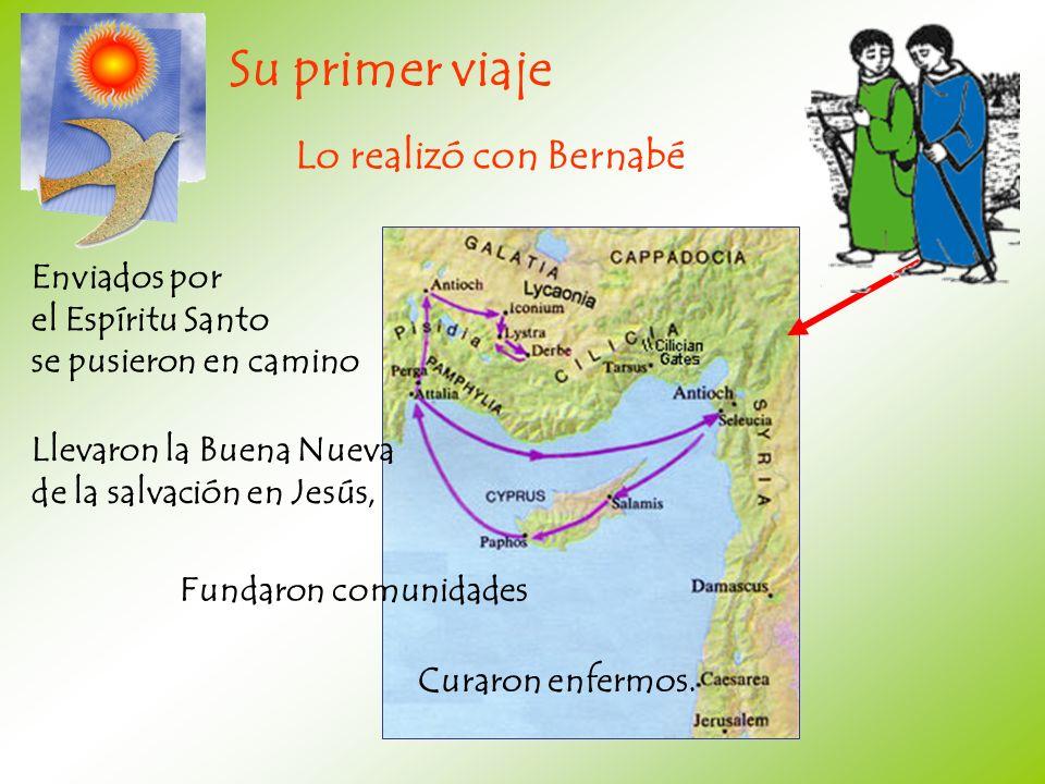 Enviados por el Espíritu Santo se pusieron en camino Su primer viaje Lo realizó con Bernabé Llevaron la Buena Nueva de la salvación en Jesús, Fundaron
