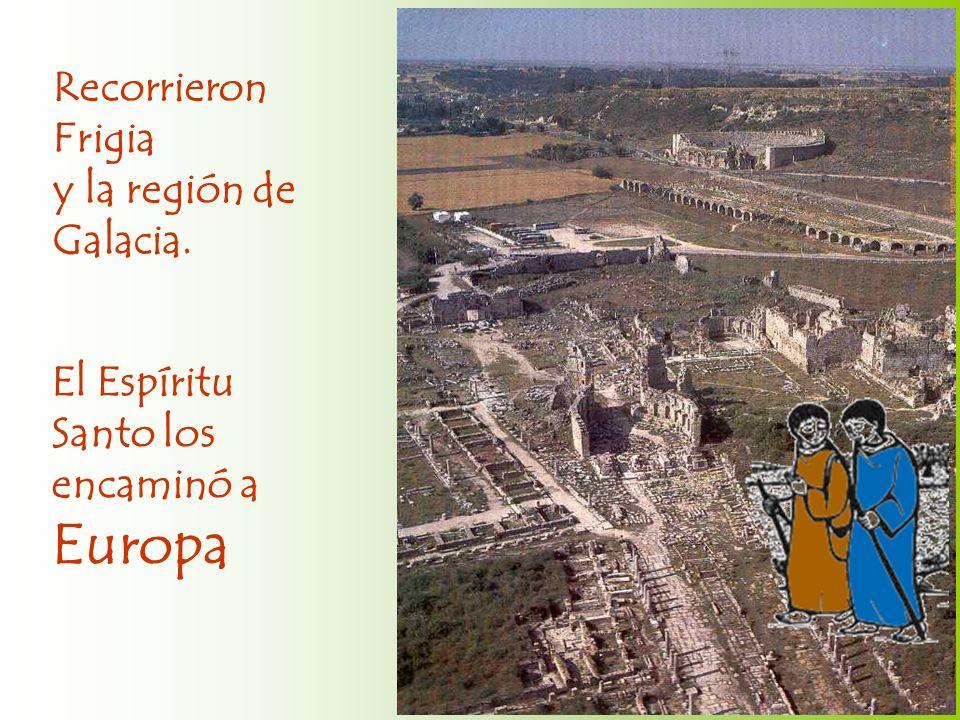 Recorrieron Frigia y la región de Galacia. El Espíritu Santo los encaminó a Europa