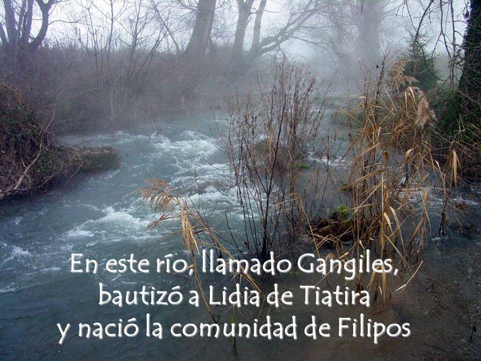 En este río, llamado Gangiles, bautizó a Lidia de Tiatira y nació la comunidad de Filipos