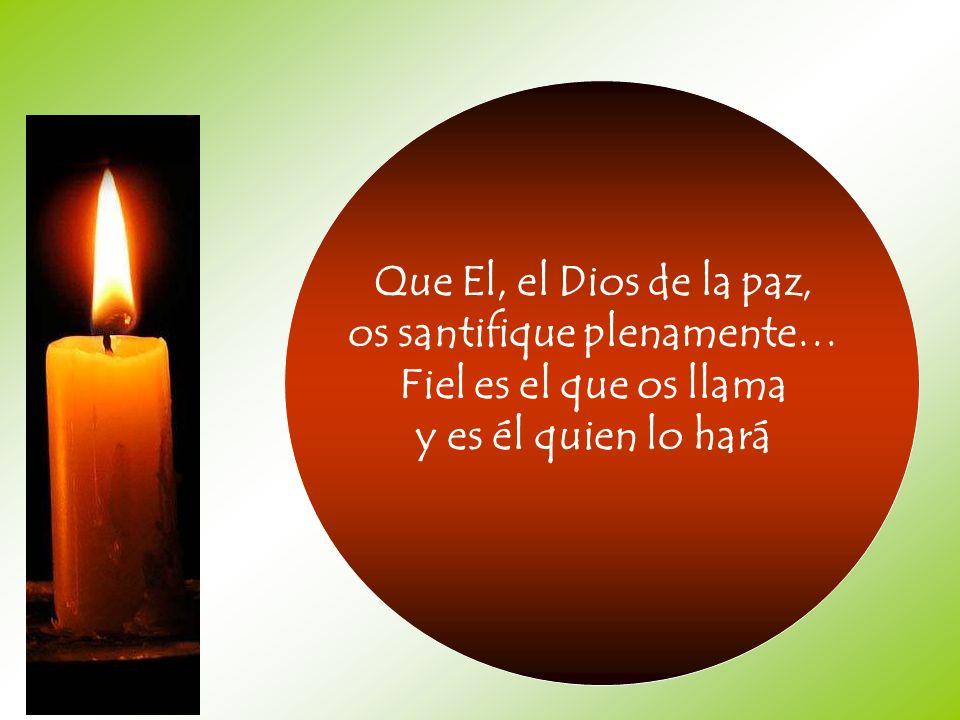 Que El, el Dios de la paz, os santifique plenamente… Fiel es el que os llama y es él quien lo hará