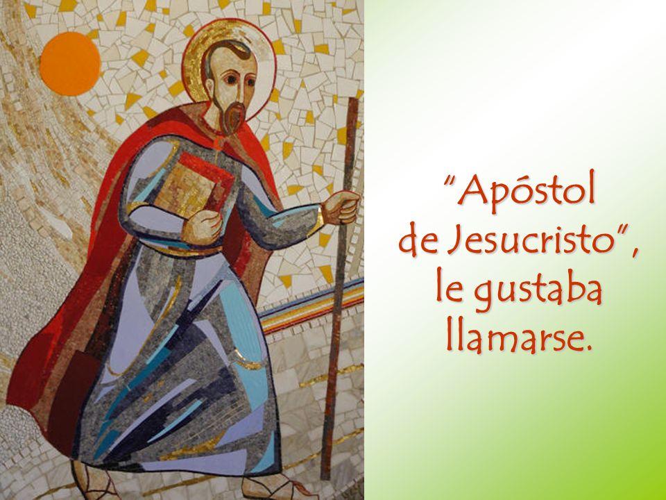 Apóstol de Jesucristo, le gustaba llamarse.