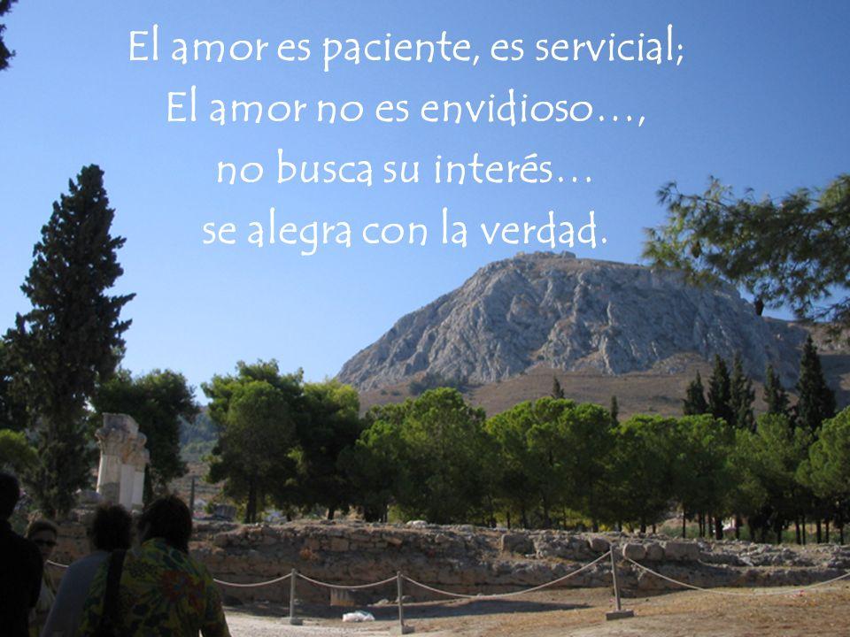 El amor es paciente, es servicial; El amor no es envidioso…, no busca su interés… se alegra con la verdad.