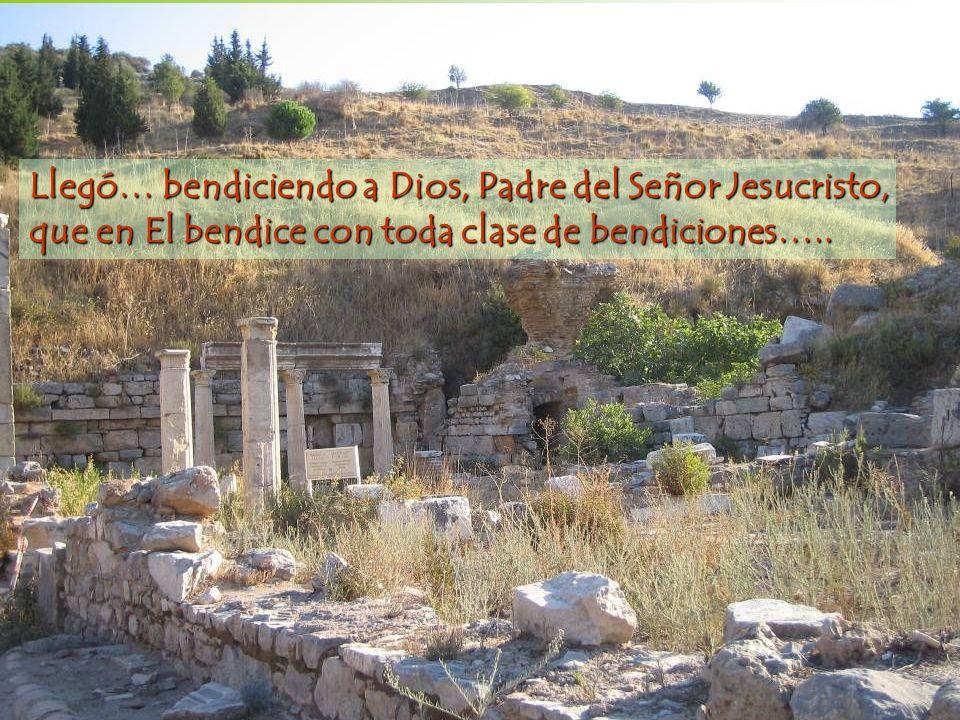 Llegó… bendiciendo a Dios, Padre del Señor Jesucristo, que en El bendice con toda clase de bendiciones…..
