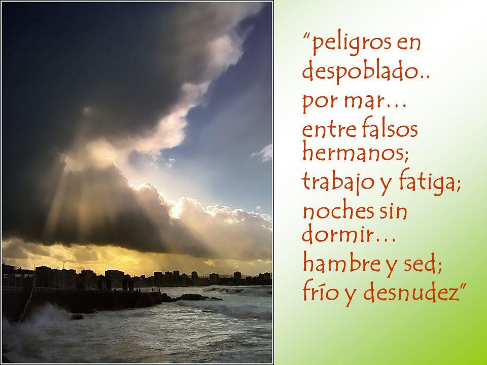 peligros en despoblado.. por mar… entre falsos hermanos; trabajo y fatiga; noches sin dormir… hambre y sed; frío y desnudez