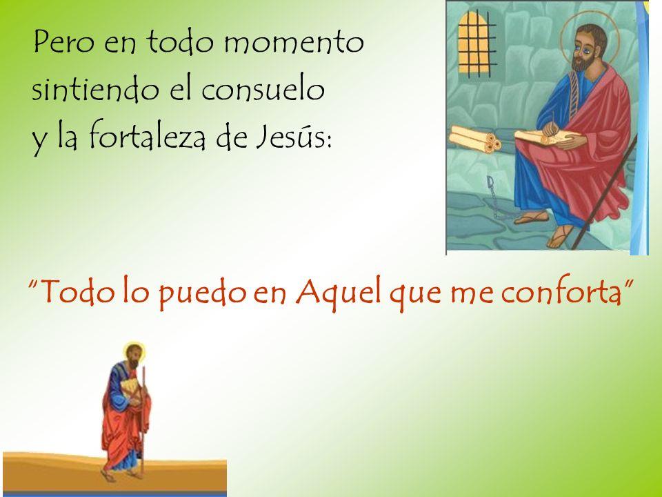 Pero en todo momento sintiendo el consuelo y la fortaleza de Jesús: Todo lo puedo en Aquel que me conforta