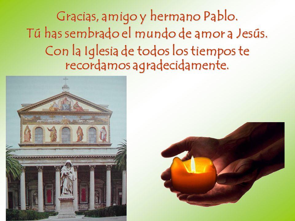 Gracias, amigo y hermano Pablo. Tú has sembrado el mundo de amor a Jesús. Con la Iglesia de todos los tiempos te recordamos agradecidamente.