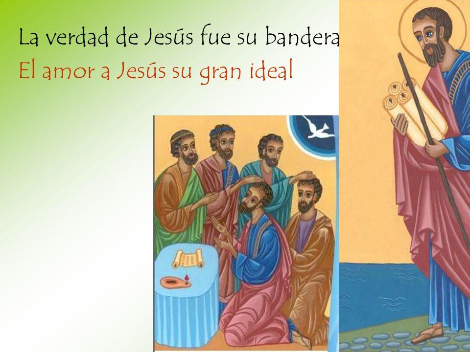 La verdad de Jesús fue su bandera El amor a Jesús su gran ideal