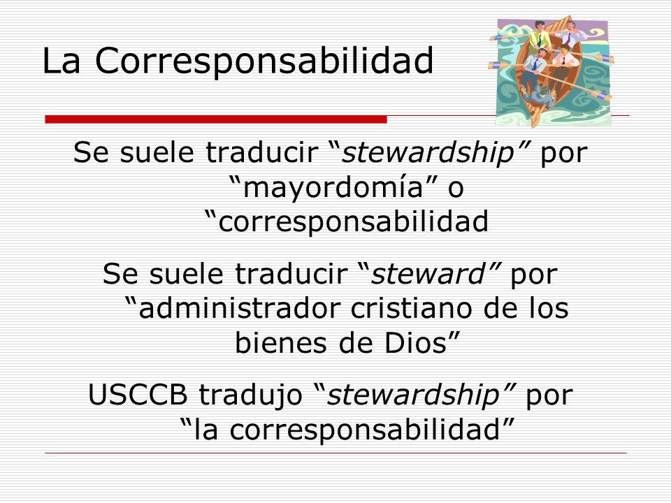 Se suele traducir stewardship por mayordomía o corresponsabilidad Se suele traducir steward por administrador cristiano de los bienes de Dios USCCB tr