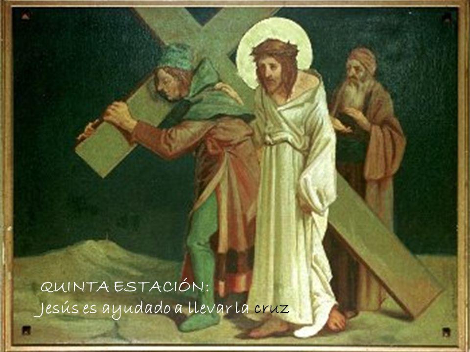 QUINTA ESTACIÓN: Jesús es ayudado a llevar la cruz