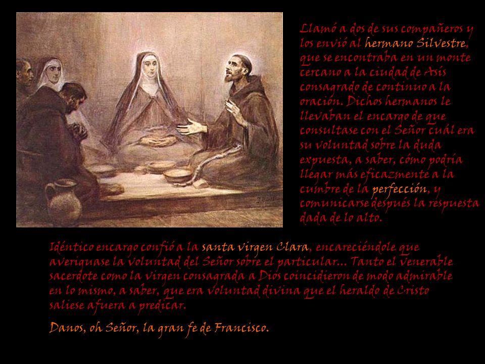 Llamó a dos de sus compañeros y los envió al hermano Silvestre, que se encontraba en un monte cercano a la ciudad de Asís consagrado de continuo a la