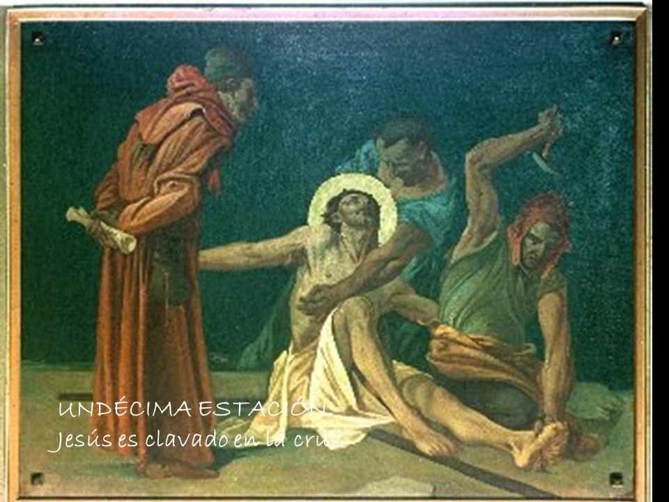 UNDÉCIMA ESTACIÓN: Jesús es clavado en la cruz