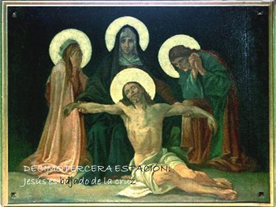 DECIMOTERCERA ESTACIÓN: Jesús es bajado de la cruz