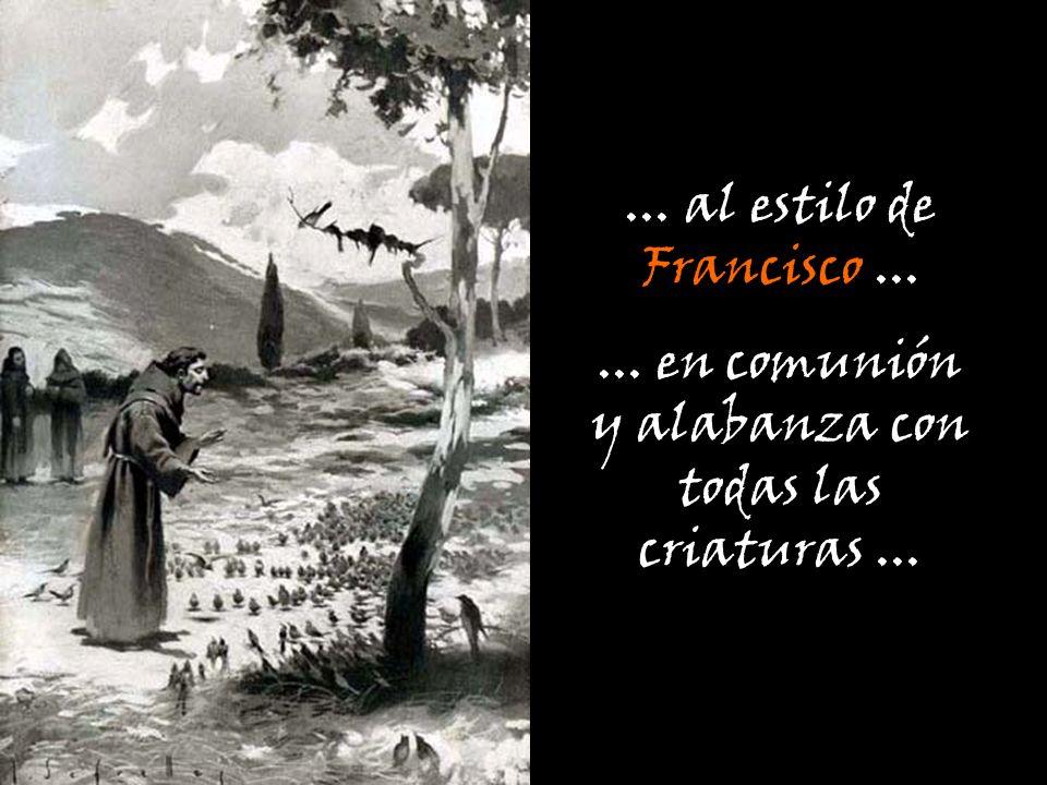 ... al estilo de Francisco...... en comunión y alabanza con todas las criaturas...