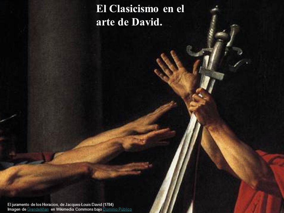 El Clasicismo en el arte de David. El juramento de los Horacios, de Jacques-Louis David (1784) Imagen de Grendelkhan en Wikimedia Commons bajo Dominio