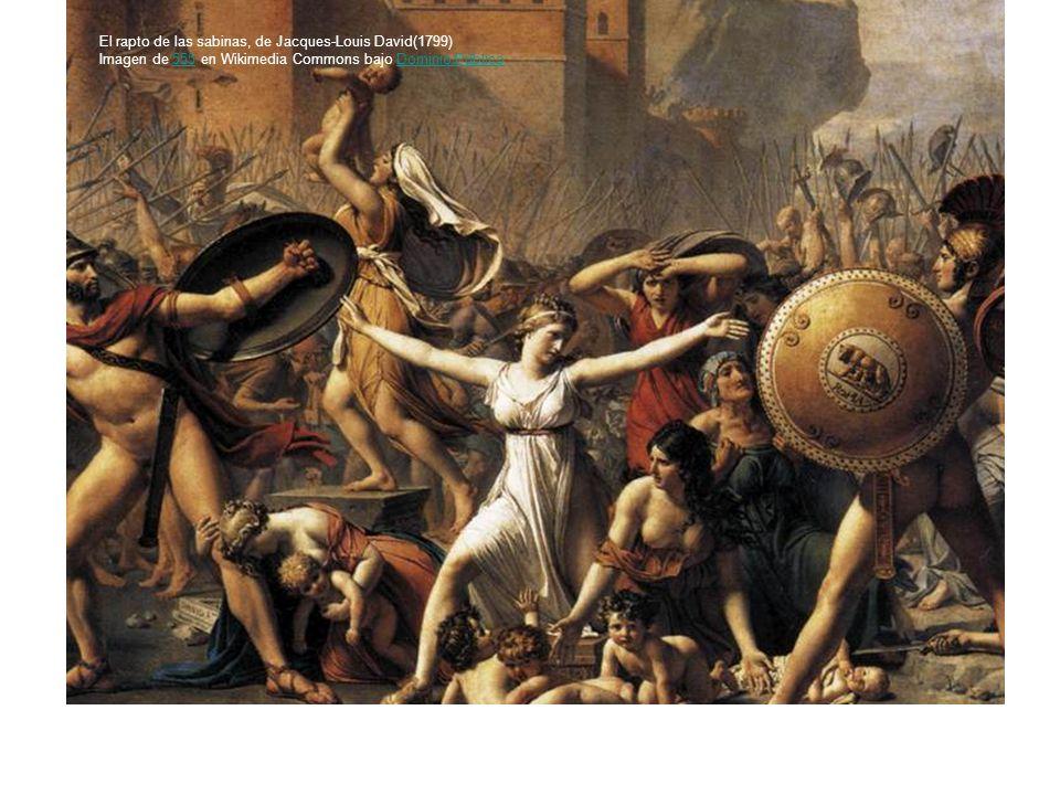 El rapto de las sabinas, de Jacques-Louis David(1799) Imagen de 555 en Wikimedia Commons bajo Dominio Público555Dominio Público