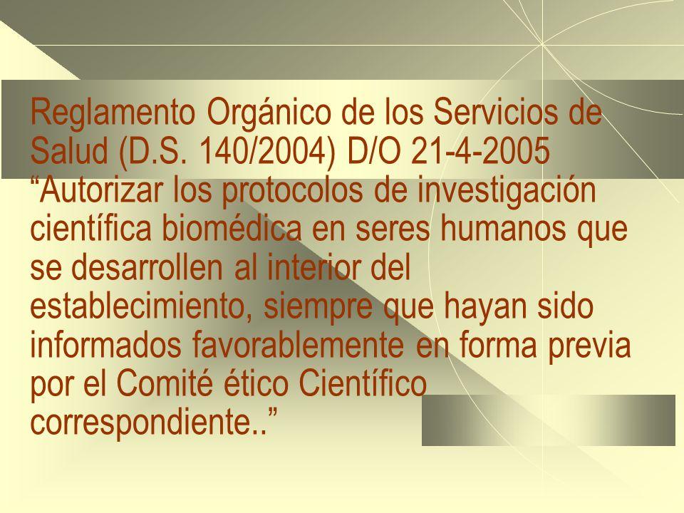 Reglamento Orgánico de los Servicios de Salud (D.S. 140/2004) D/O 21-4-2005 Autorizar los protocolos de investigación científica biomédica en seres hu