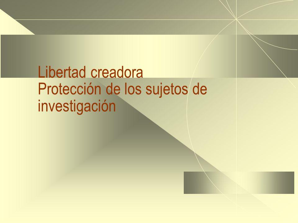 Libertad creadora Protección de los sujetos de investigación