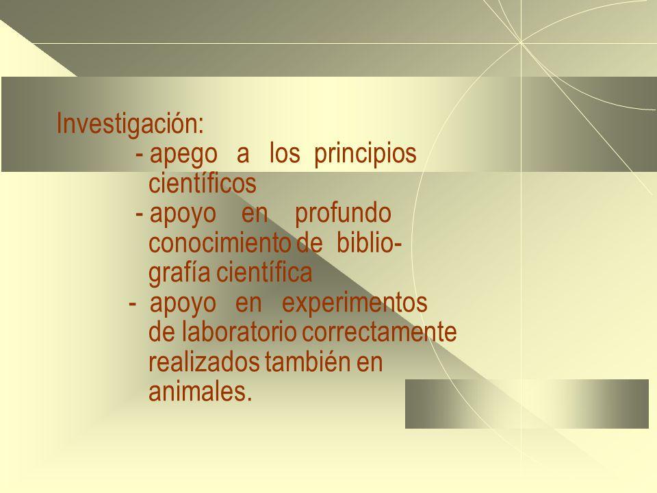 Investigación: - apego a los principios científicos - apoyo en profundo conocimiento de biblio- grafía científica - apoyo en experimentos de laborator