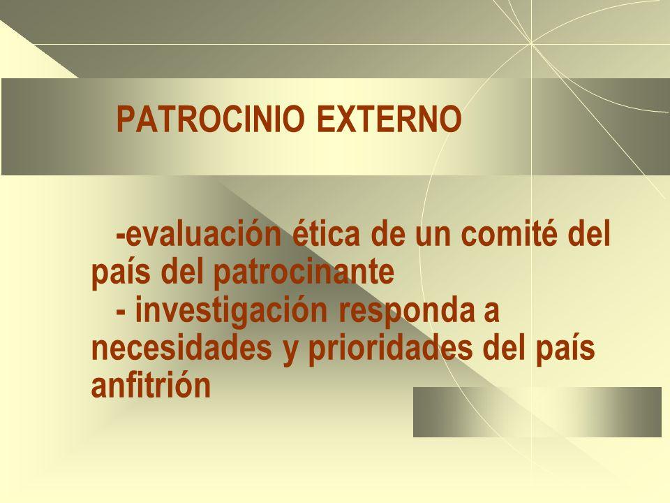 PATROCINIO EXTERNO -evaluación ética de un comité del país del patrocinante - investigación responda a necesidades y prioridades del país anfitrión