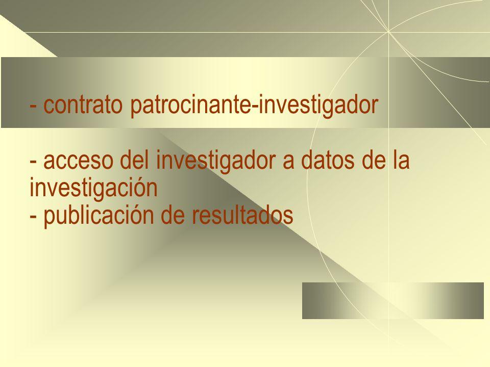 - - contrato patrocinante-investigador - acceso del investigador a datos de la investigación - publicación de resultados