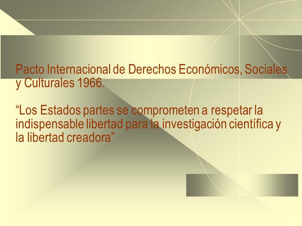 Pacto Internacional de Derechos Económicos, Sociales y Culturales 1966. Los Estados partes se comprometen a respetar la indispensable libertad para la