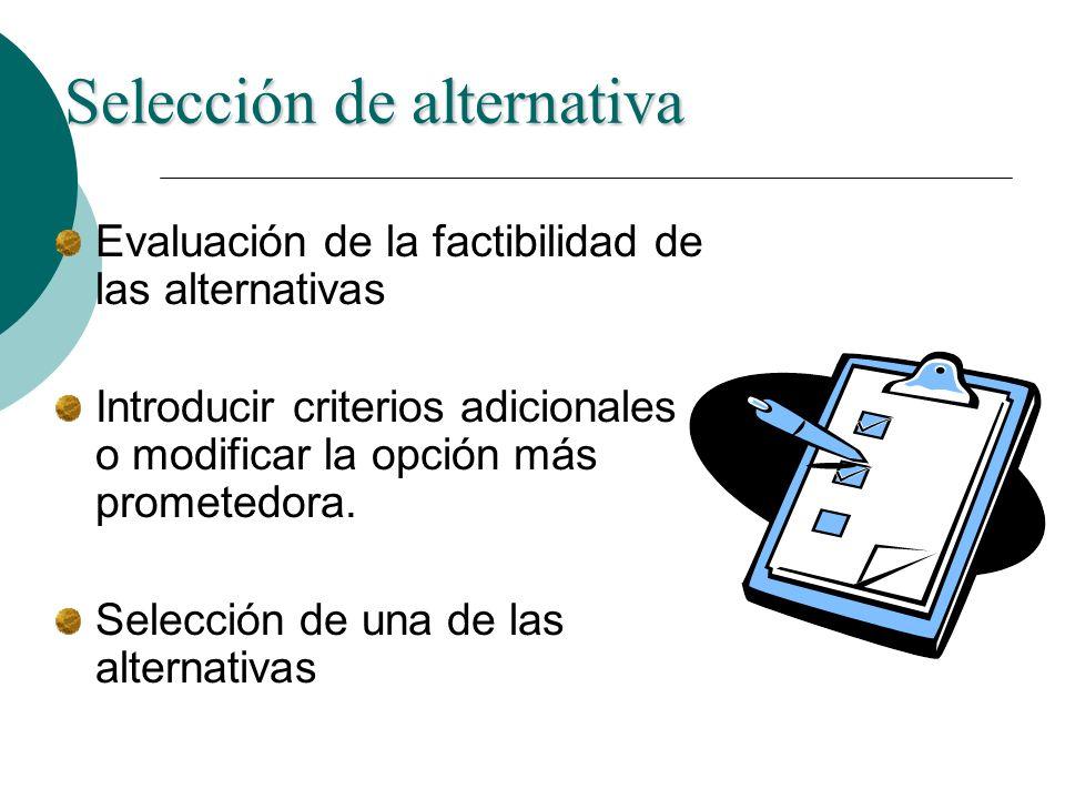 Selección de alternativa Evaluación de la factibilidad de las alternativas Introducir criterios adicionales o modificar la opción más prometedora. Sel