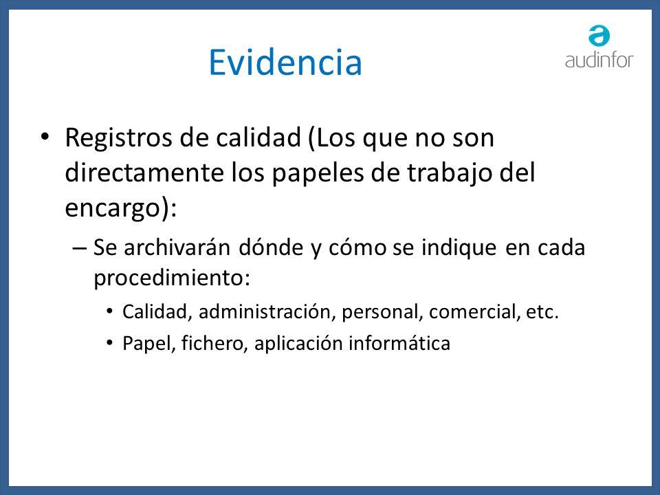 Evidencia Registros de calidad (Los que no son directamente los papeles de trabajo del encargo): – Se archivarán dónde y cómo se indique en cada proce