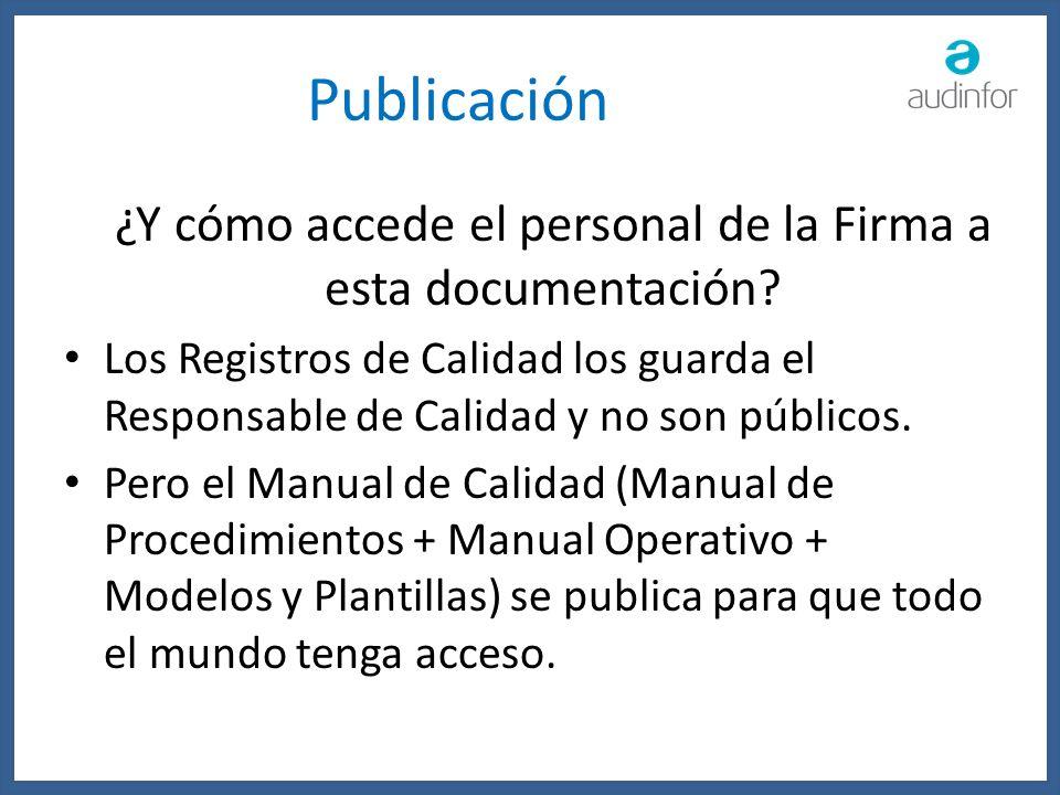 Publicación ¿Y cómo accede el personal de la Firma a esta documentación? Los Registros de Calidad los guarda el Responsable de Calidad y no son públic