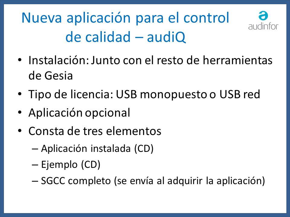 Nueva aplicación para el control de calidad – audiQ Instalación: Junto con el resto de herramientas de Gesia Tipo de licencia: USB monopuesto o USB re