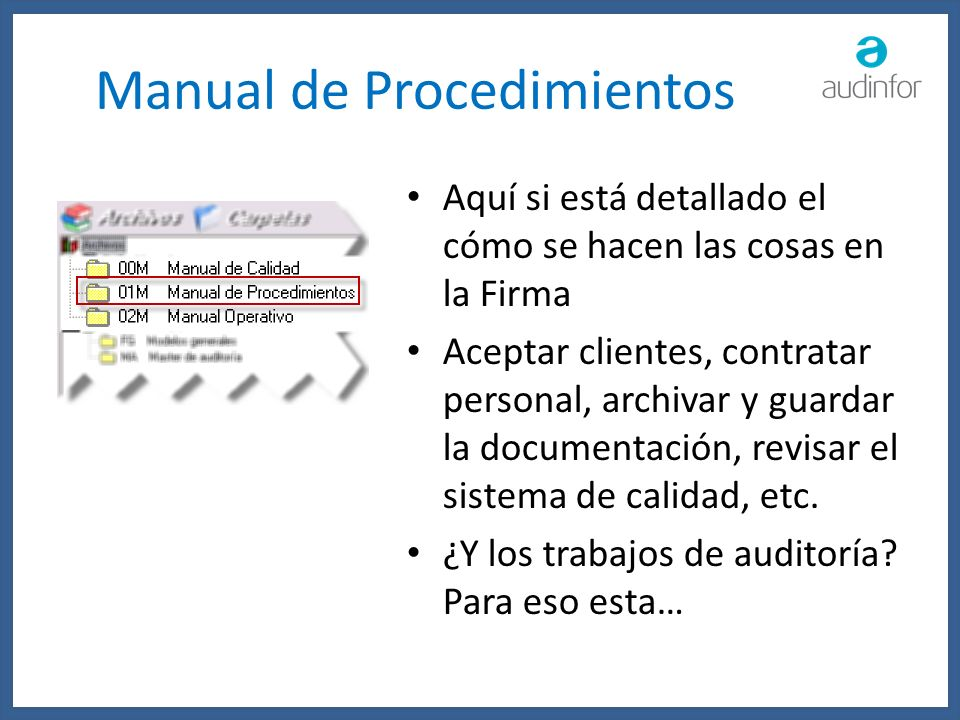 Manual de Procedimientos Aquí si está detallado el cómo se hacen las cosas en la Firma Aceptar clientes, contratar personal, archivar y guardar la doc
