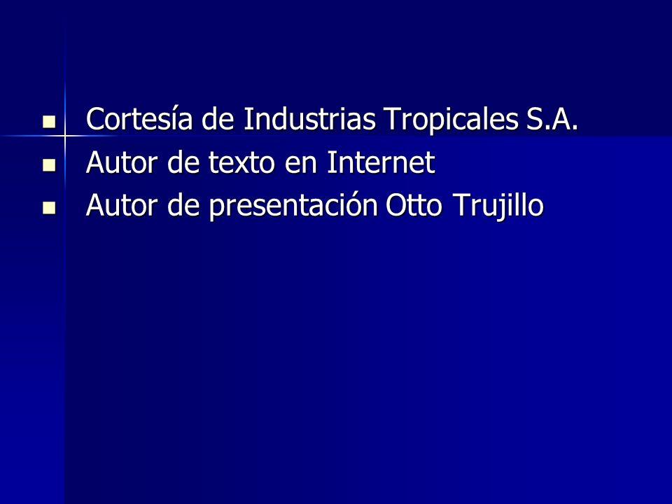 Cortesía de Industrias Tropicales S.A. Cortesía de Industrias Tropicales S.A. Autor de texto en Internet Autor de texto en Internet Autor de presentac