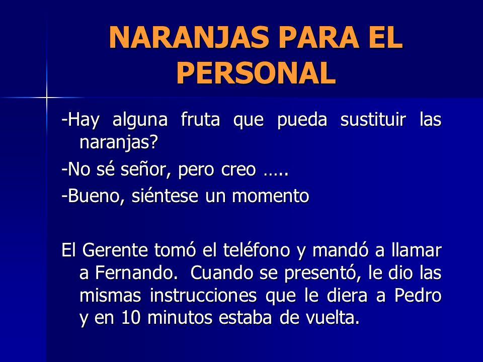 NARANJAS PARA EL PERSONAL Cuando regresó el Gerente le preguntó: -Bien Fernando, ¿qué noticias me tiene.
