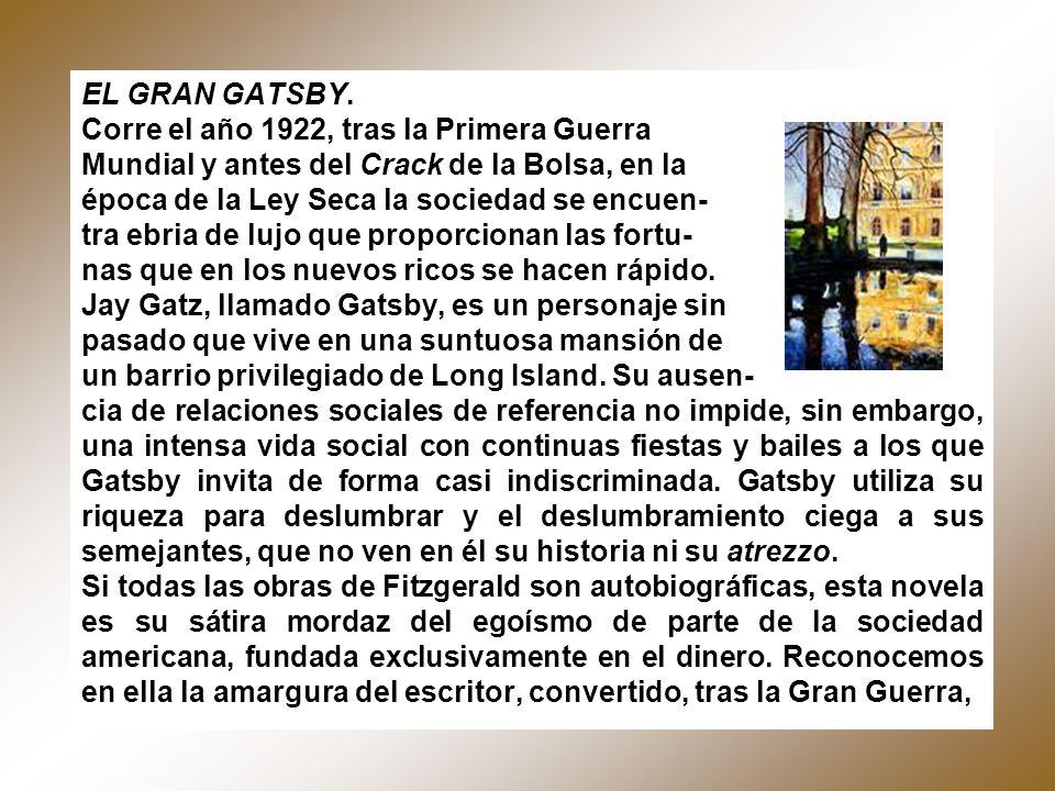 EL GRAN GATSBY. Corre el año 1922, tras la Primera Guerra Mundial y antes del Crack de la Bolsa, en la época de la Ley Seca la sociedad se encuen- tra